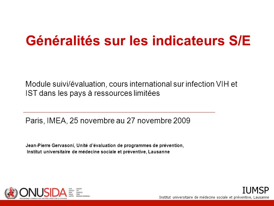 IUMSP Institut universitaire de médecine sociale et préventive, Lausanne Généralités sur les indicateurs S/E Jean-Pierre Gervasoni, Unité dévaluation