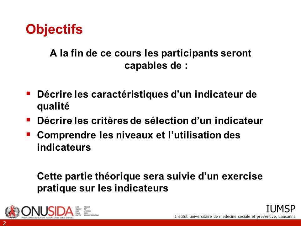 IUMSP Institut universitaire de médecine sociale et préventive, Lausanne 2 Objectifs A la fin de ce cours les participants seront capables de : Décrir