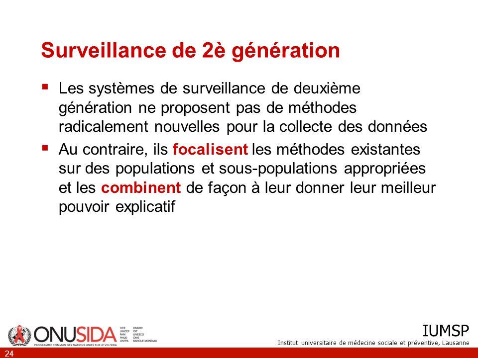IUMSP Institut universitaire de médecine sociale et préventive, Lausanne 24 Surveillance de 2è génération Les systèmes de surveillance de deuxième gén