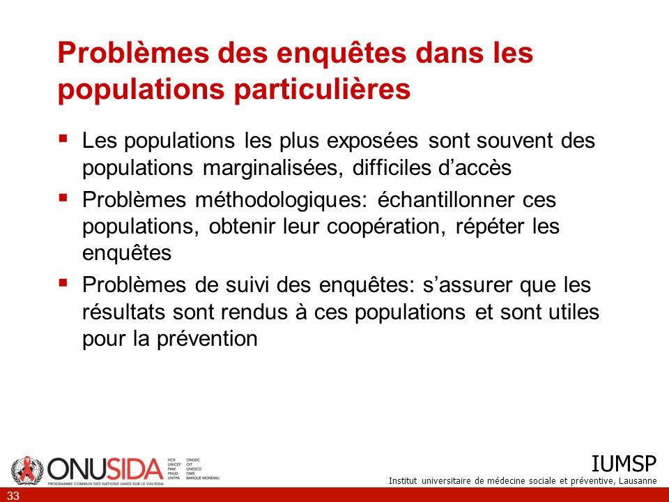 IUMSP Institut universitaire de médecine sociale et préventive, Lausanne 33 Problèmes des enquêtes dans les populations particulières Les populations