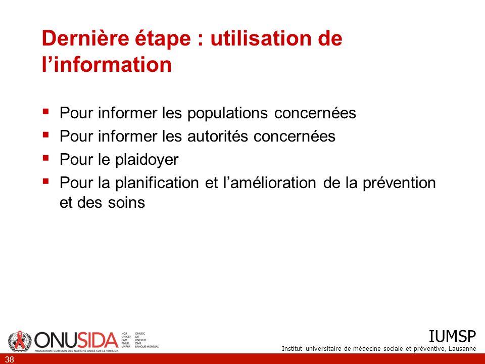 IUMSP Institut universitaire de médecine sociale et préventive, Lausanne 38 Dernière étape : utilisation de linformation Pour informer les populations