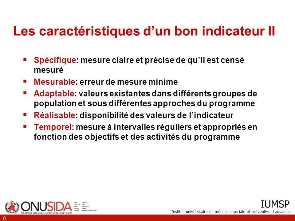 IUMSP Institut universitaire de médecine sociale et préventive, Lausanne 8 Les caractéristiques dun bon indicateur II Spécifique: mesure claire et pré