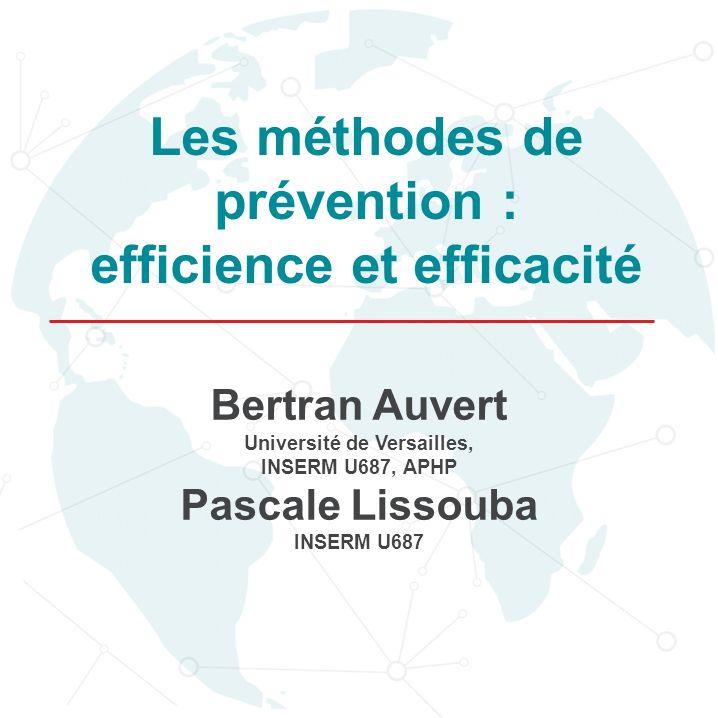 Bertran Auvert Université de Versailles, INSERM U687, APHP Pascale Lissouba INSERM U687 Les méthodes de prévention : efficience et efficacité