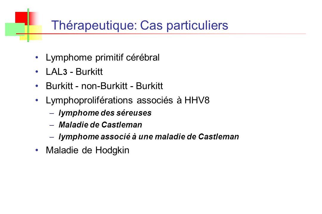 Thérapeutique: Cas particuliers Lymphome primitif cérébral LAL 3 - Burkitt Burkitt - non-Burkitt - Burkitt Lymphoproliférations associés à HHV8 –lymph