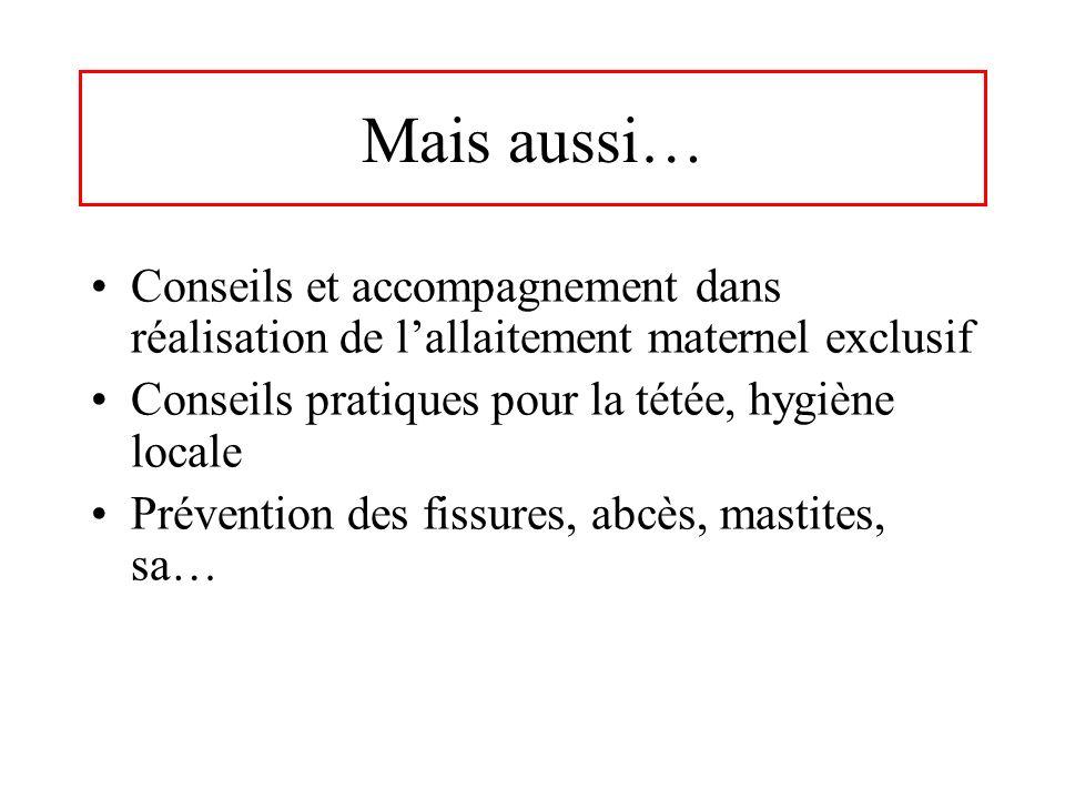 Mais aussi… Conseils et accompagnement dans réalisation de lallaitement maternel exclusif Conseils pratiques pour la tétée, hygiène locale Prévention