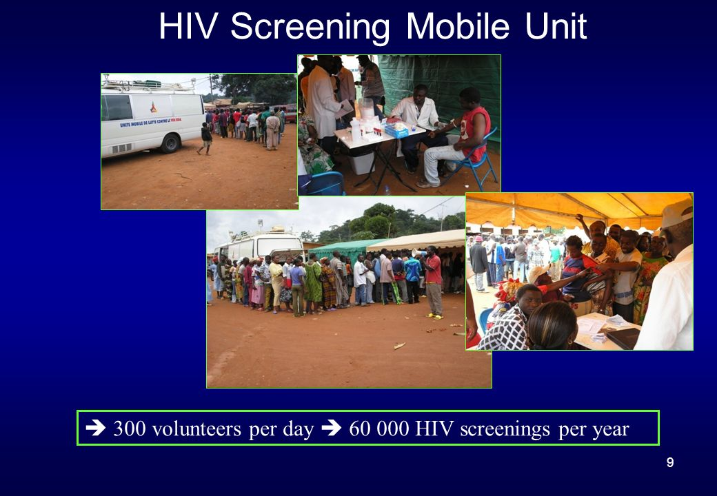 9 HIV Screening Mobile Unit 300 volunteers per day 60 000 HIV screenings per year