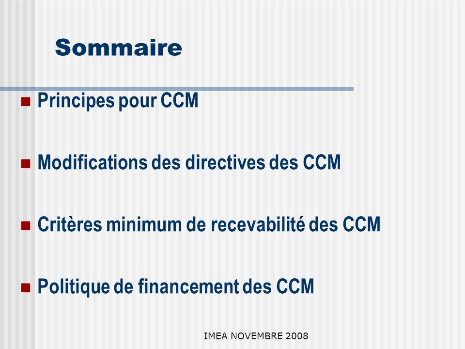 IMEA NOVEMBRE 2008 Sommaire Principes pour CCM Modifications des directives des CCM Critères minimum de recevabilité des CCM Politique de financement des CCM