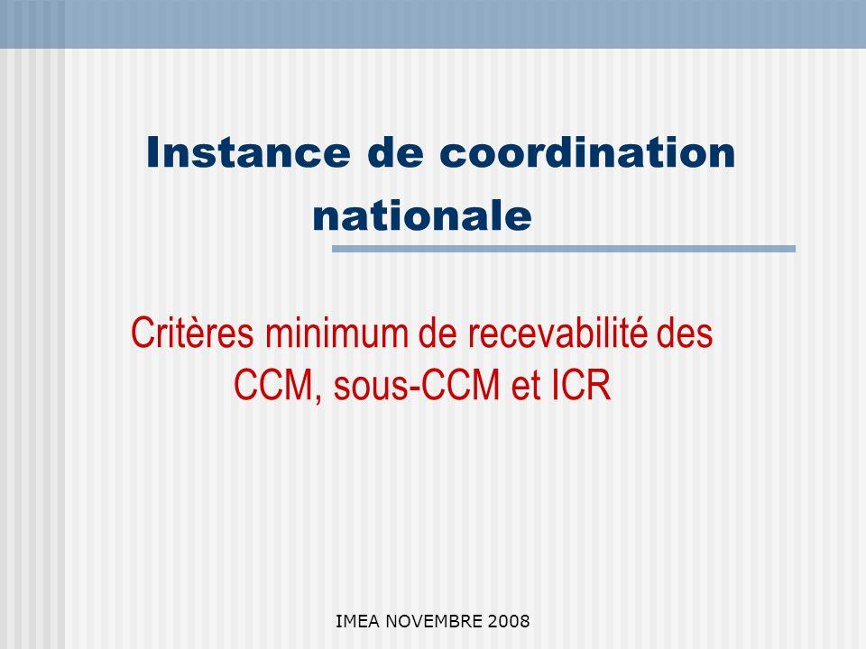 IMEA NOVEMBRE 2008 Instance de coordination nationale Critères minimum de recevabilité des CCM, sous-CCM et ICR