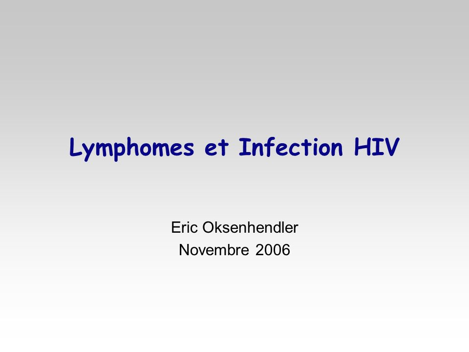 Lymphomes et Infection HIV Eric Oksenhendler Novembre 2006