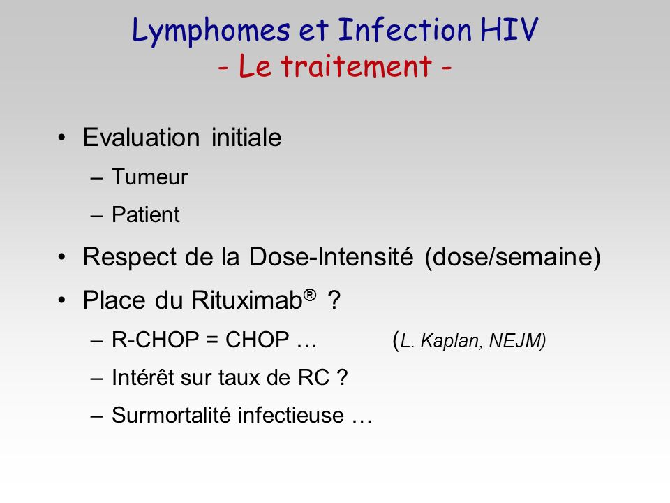 Evaluation initiale –Tumeur –Patient Respect de la Dose-Intensité (dose/semaine) Place du Rituximab ® ? –R-CHOP = CHOP … ( L. Kaplan, NEJM) –Intérêt s