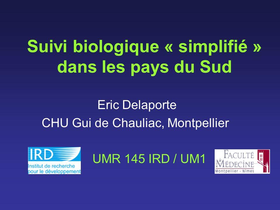 Suivi biologique « simplifié » dans les pays du Sud Eric Delaporte CHU Gui de Chauliac, Montpellier UMR 145 IRD / UM1