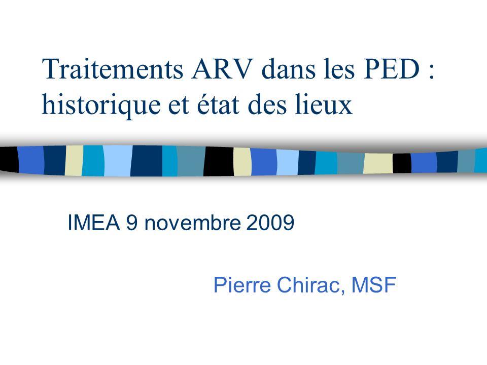 Traitements ARV dans les PED : historique et état des lieux IMEA 9 novembre 2009 Pierre Chirac, MSF