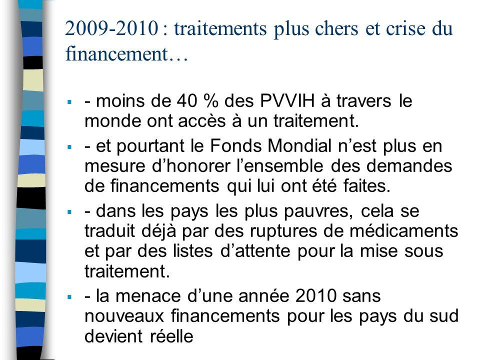 2009-2010 : traitements plus chers et crise du financement… - moins de 40 % des PVVIH à travers le monde ont accès à un traitement.