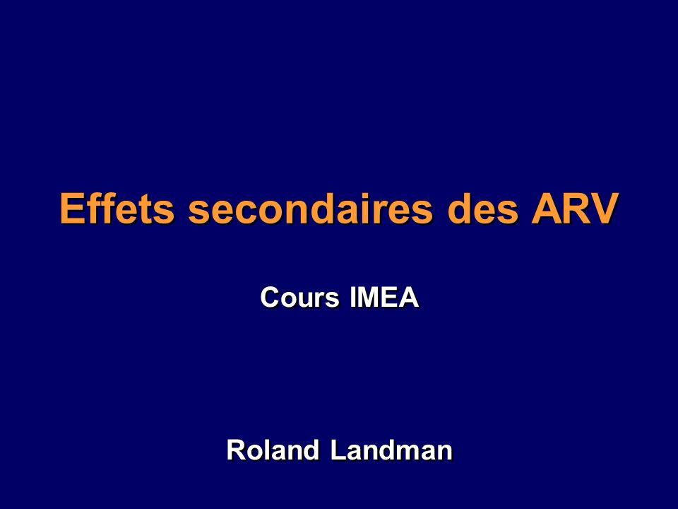 Effets secondaires des ARV Cours IMEA Roland Landman Cours IMEA Roland Landman