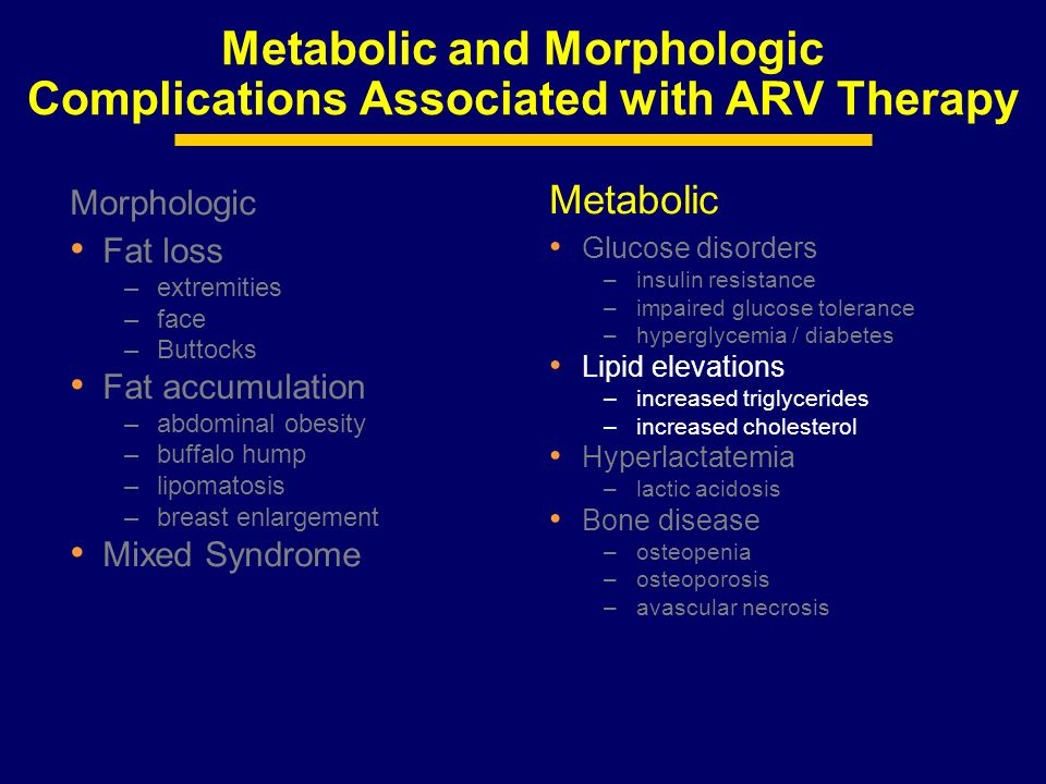 Metabolic Glucose disorders –insulin resistance –impaired glucose tolerance –hyperglycemia / diabetes Lipid elevations –increased triglycerides –incre