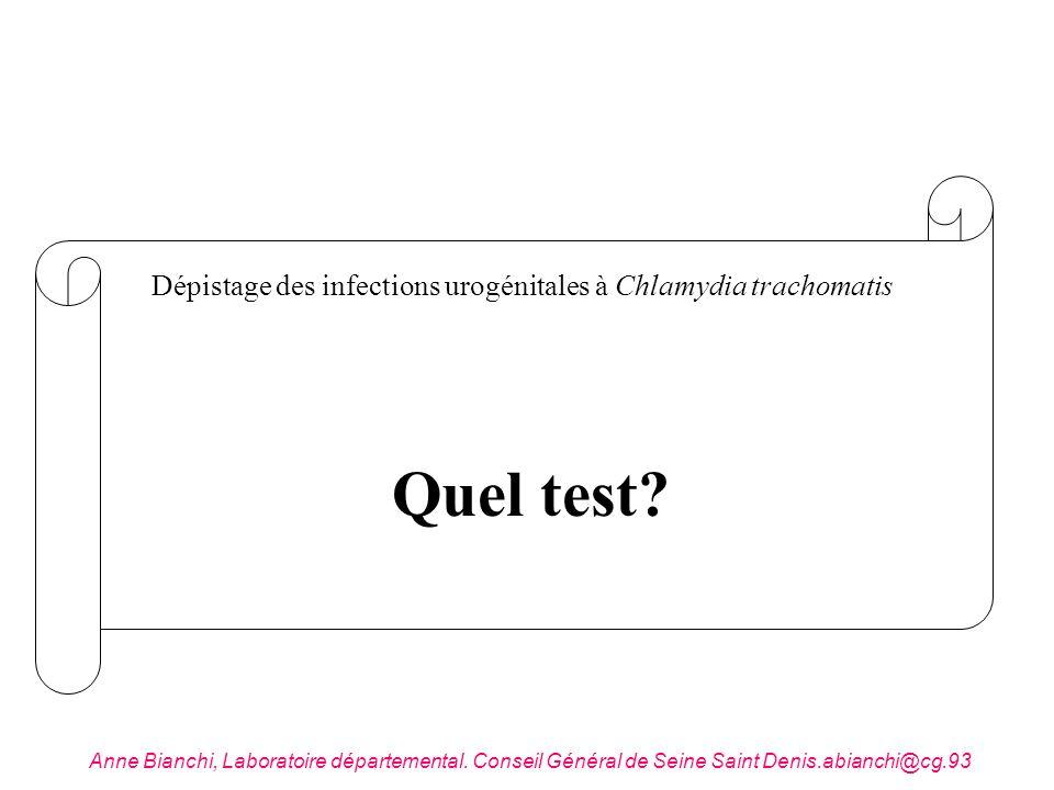 Quel test? Dépistage des infections urogénitales à Chlamydia trachomatis Anne Bianchi, Laboratoire départemental. Conseil Général de Seine Saint Denis