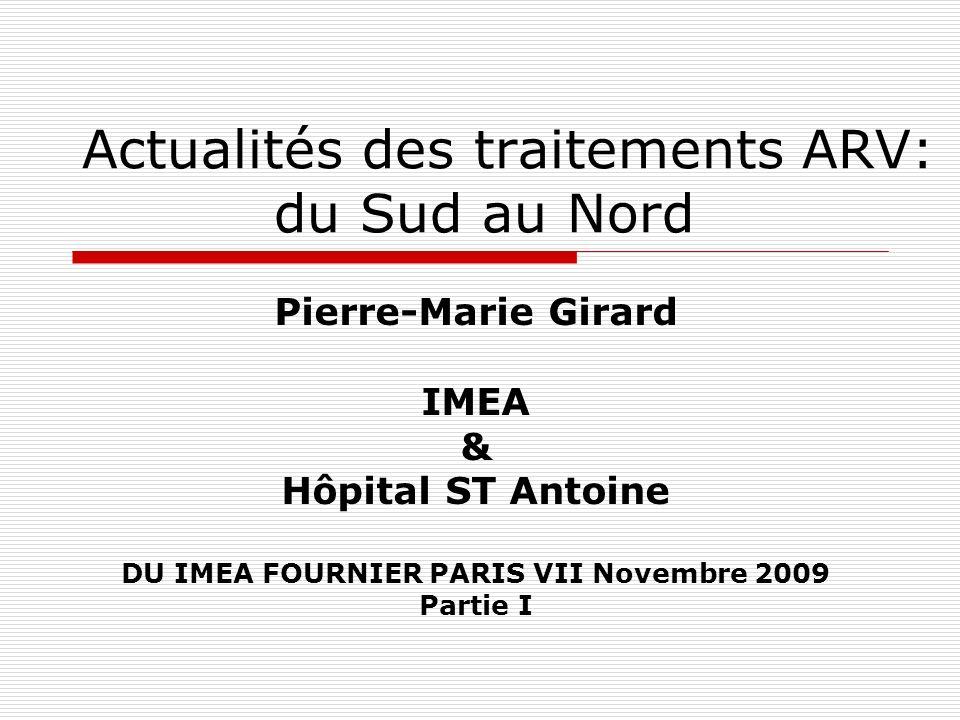 Actualités des traitements ARV: du Sud au Nord Pierre-Marie Girard IMEA & Hôpital ST Antoine DU IMEA FOURNIER PARIS VII Novembre 2009 Partie I