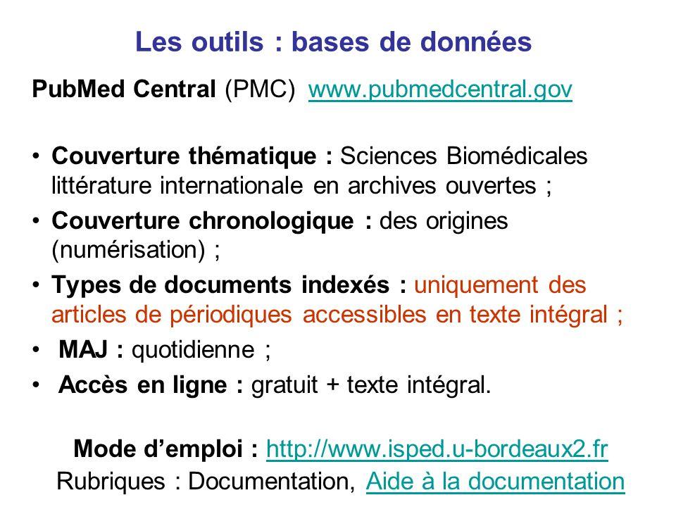 Les outils : bases de données PubMed Central (PMC) www.pubmedcentral.govwww.pubmedcentral.gov Couverture thématique : Sciences Biomédicales littératur