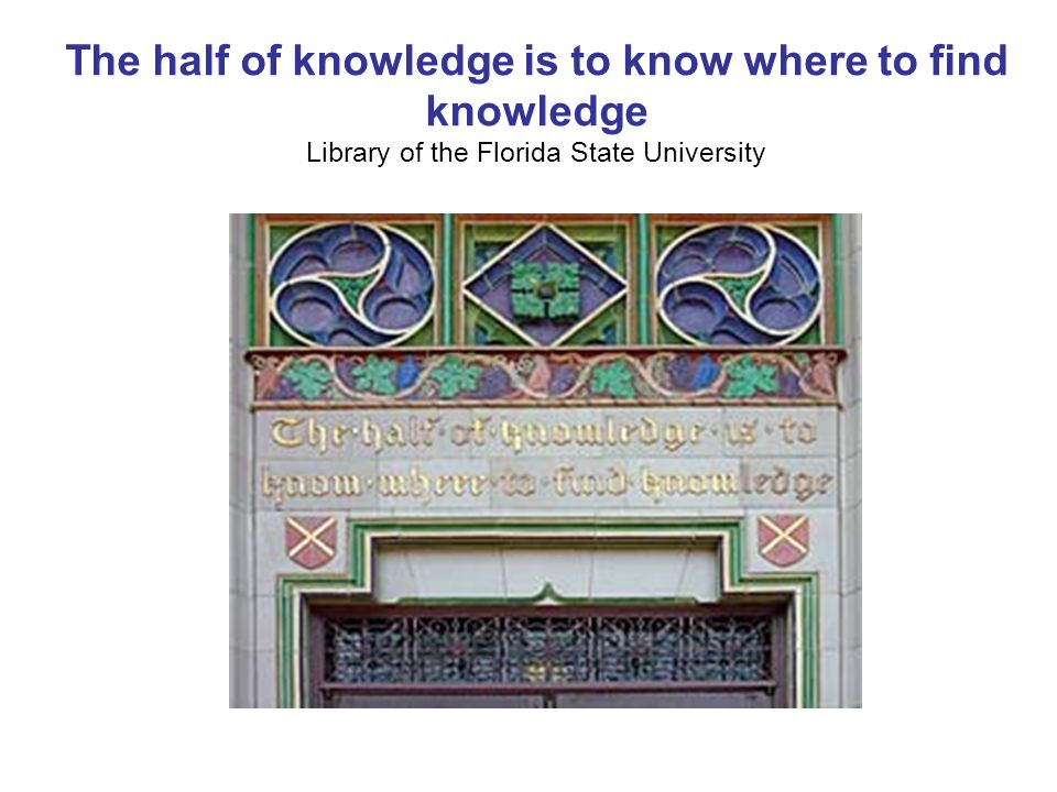 The half of knowledge is to know where to find knowledge Library of the Florida State University