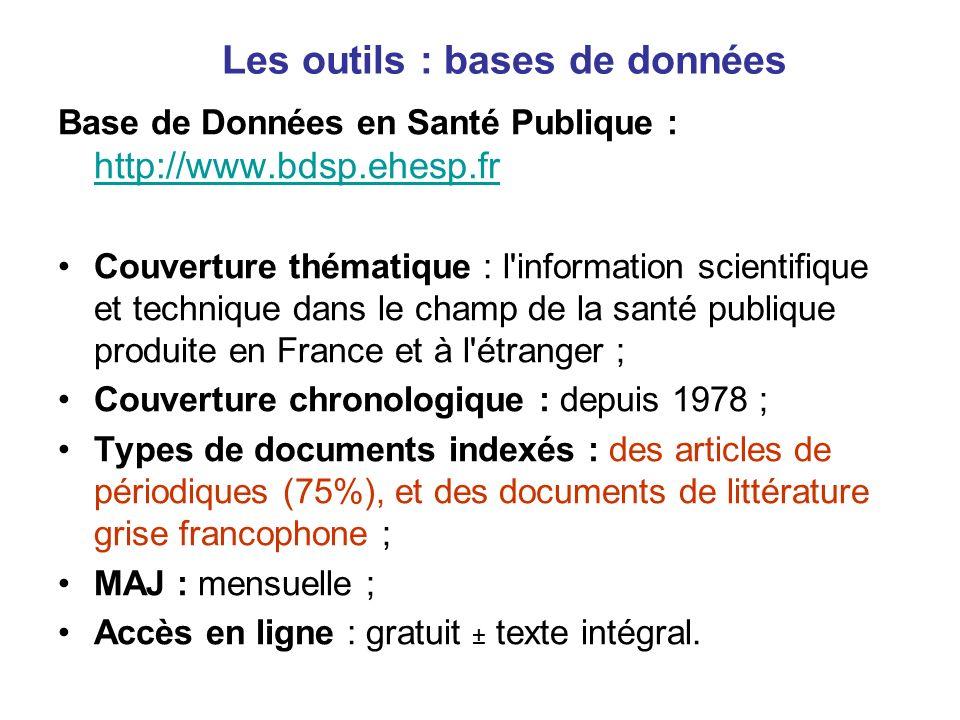 Les outils : bases de données Base de Données en Santé Publique : http://www.bdsp.ehesp.fr http://www.bdsp.ehesp.fr Couverture thématique : l'informat