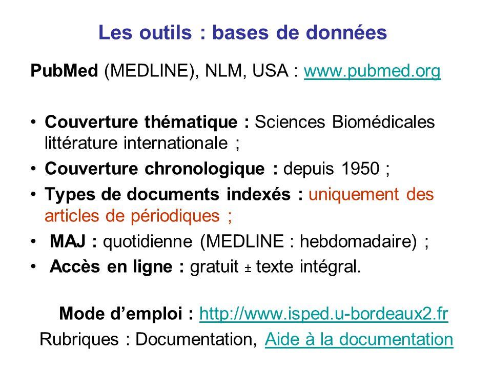 Les outils : bases de données PubMed (MEDLINE), NLM, USA : www.pubmed.orgwww.pubmed.org Couverture thématique : Sciences Biomédicales littérature inte
