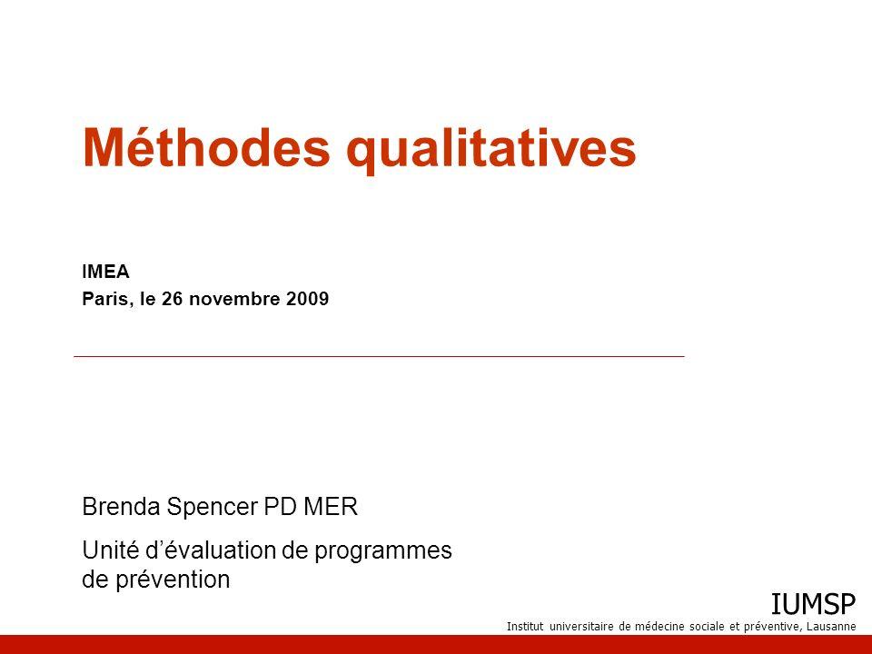 IUMSP Institut universitaire de médecine sociale et préventive, Lausanne Méthodes qualitatives Brenda Spencer PD MER Unité dévaluation de programmes d