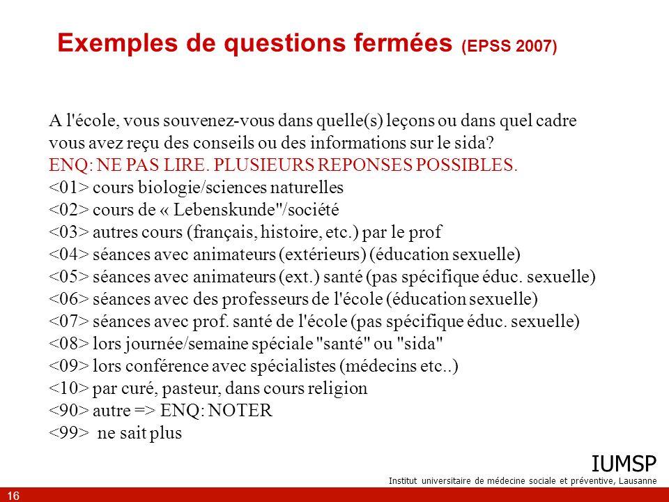 IUMSP Institut universitaire de médecine sociale et préventive, Lausanne 16 Exemples de questions fermées (EPSS 2007) A l'école, vous souvenez-vous da
