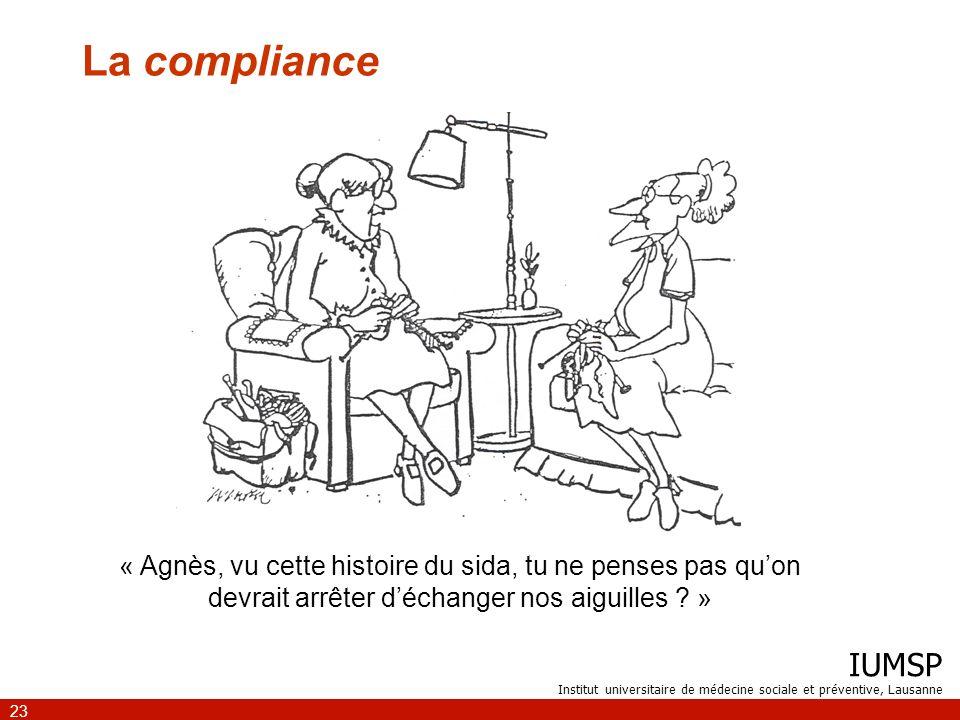 IUMSP Institut universitaire de médecine sociale et préventive, Lausanne 23 La compliance « Agnès, vu cette histoire du sida, tu ne penses pas quon de