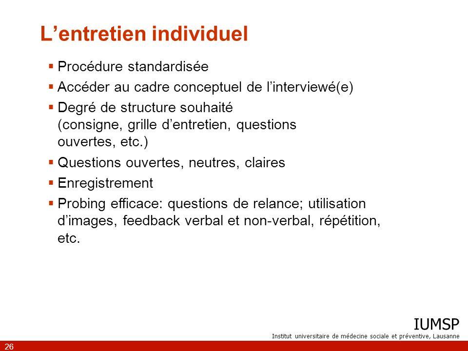 IUMSP Institut universitaire de médecine sociale et préventive, Lausanne 26 Lentretien individuel Procédure standardisée Accéder au cadre conceptuel d