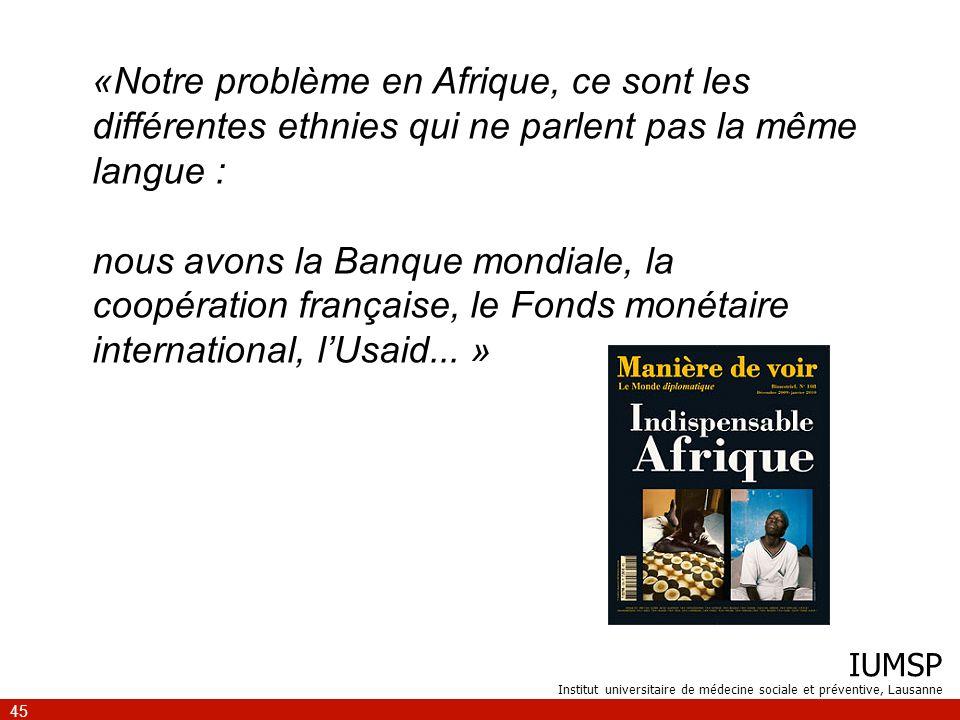 IUMSP Institut universitaire de médecine sociale et préventive, Lausanne 45 «Notre problème en Afrique, ce sont les différentes ethnies qui ne parlent