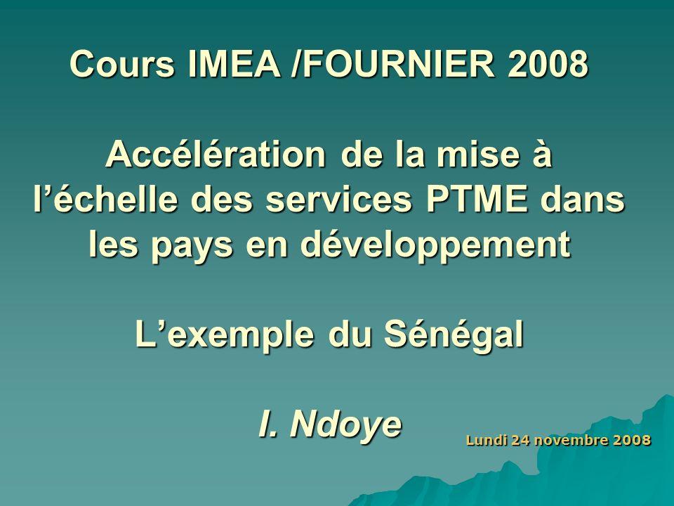 Cours IMEA /FOURNIER 2008 Accélération de la mise à léchelle des services PTME dans les pays en développement Lexemple du Sénégal I. Ndoye Lundi 24 no