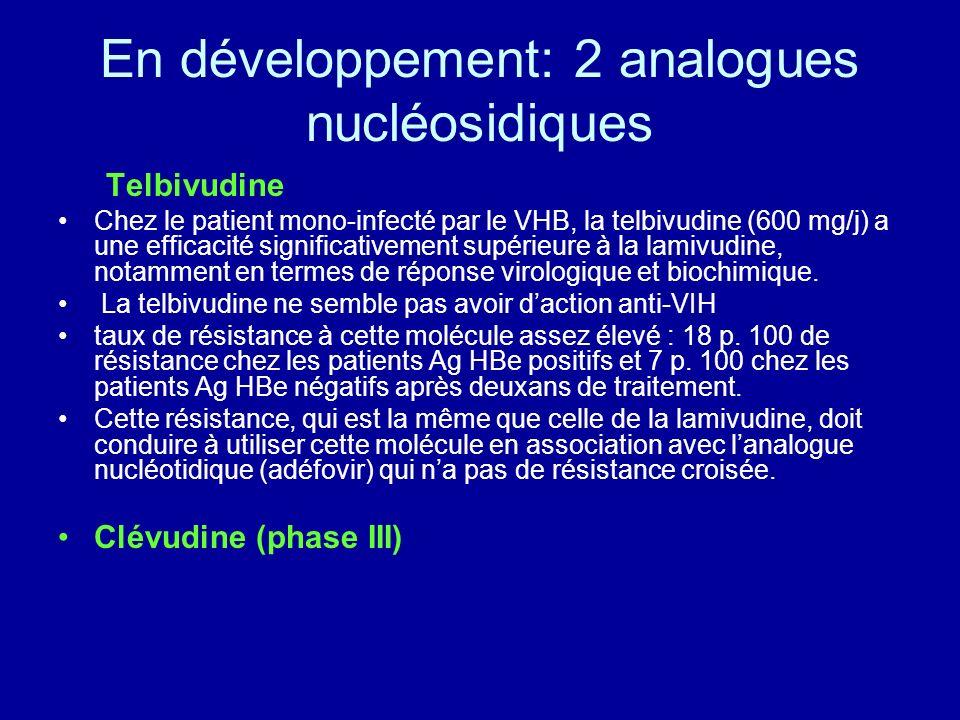 En développement: 2 analogues nucléosidiques Telbivudine Chez le patient mono-infecté par le VHB, la telbivudine (600 mg/j) a une efficacité significa