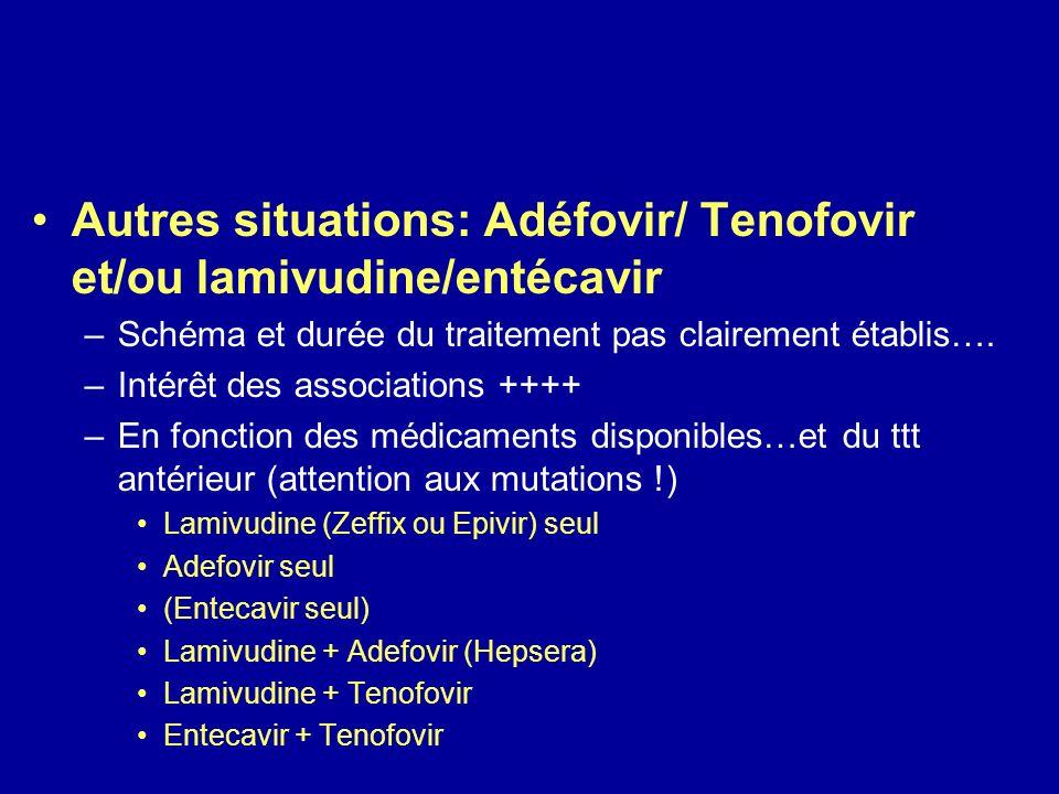Autres situations: Adéfovir/ Tenofovir et/ou lamivudine/entécavir –Schéma et durée du traitement pas clairement établis…. –Intérêt des associations ++