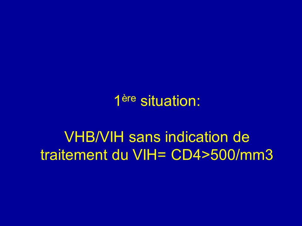 1 ère situation: VHB/VIH sans indication de traitement du VIH= CD4>500/mm3