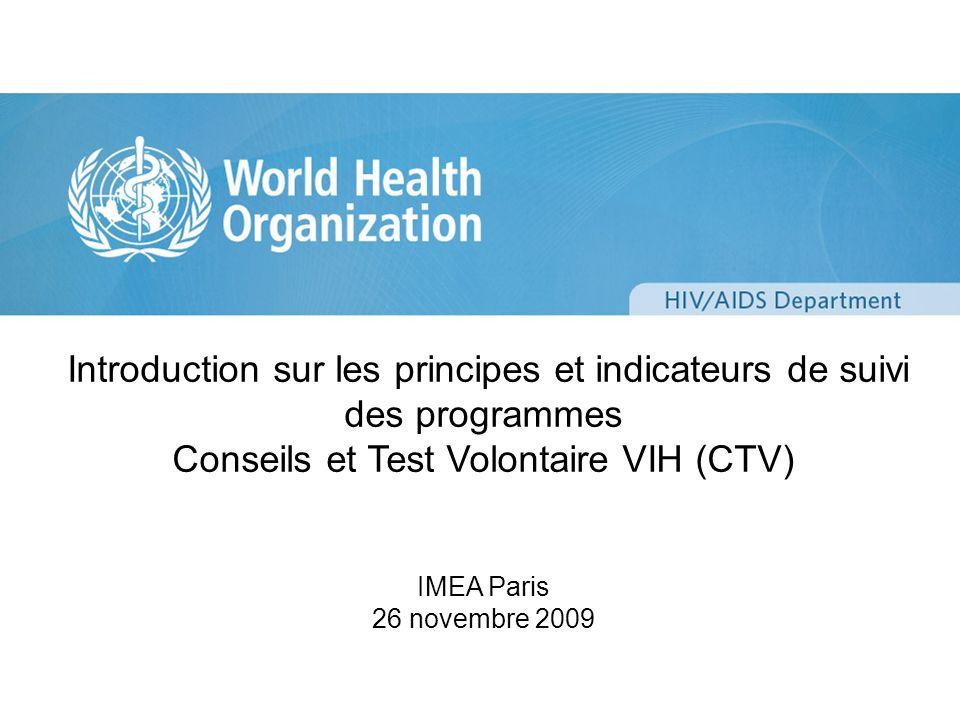 Introduction sur les principes et indicateurs de suivi des programmes Conseils et Test Volontaire VIH (CTV) IMEA Paris 26 novembre 2009