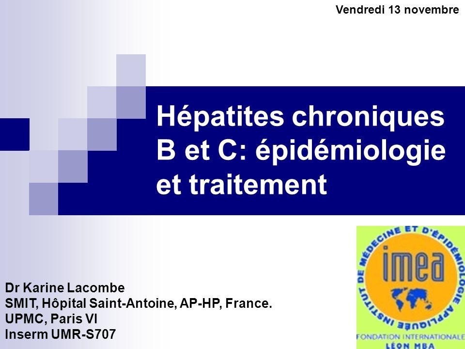 Hépatites chroniques B et C: épidémiologie et traitement Dr Karine Lacombe SMIT, Hôpital Saint-Antoine, AP-HP, France. UPMC, Paris VI Inserm UMR-S707