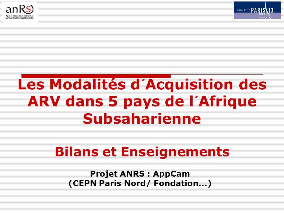 Les Modalités d´Acquisition des ARV dans 5 pays de l´Afrique Subsaharienne Bilans et Enseignements Projet ANRS : AppCam (CEPN Paris Nord/ Fondation...)