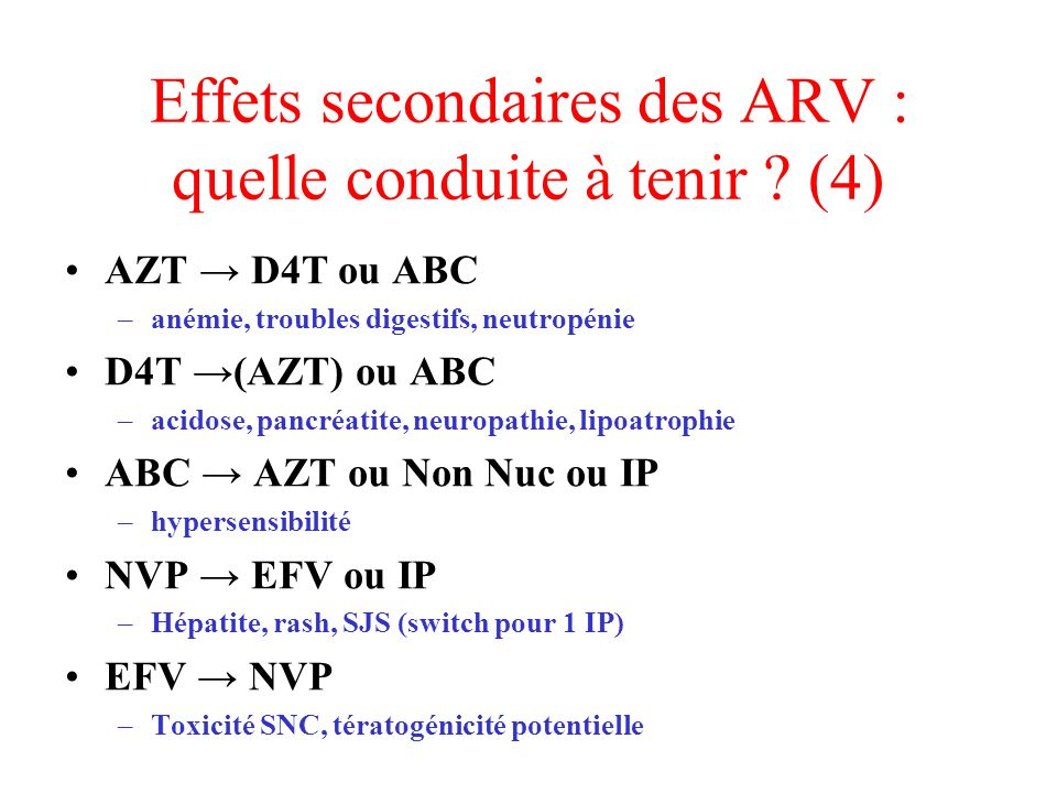 Effets secondaires des ARV : quelle conduite à tenir ? (4) AZT D4T ou ABC –anémie, troubles digestifs, neutropénie D4T (AZT) ou ABC –acidose, pancréat