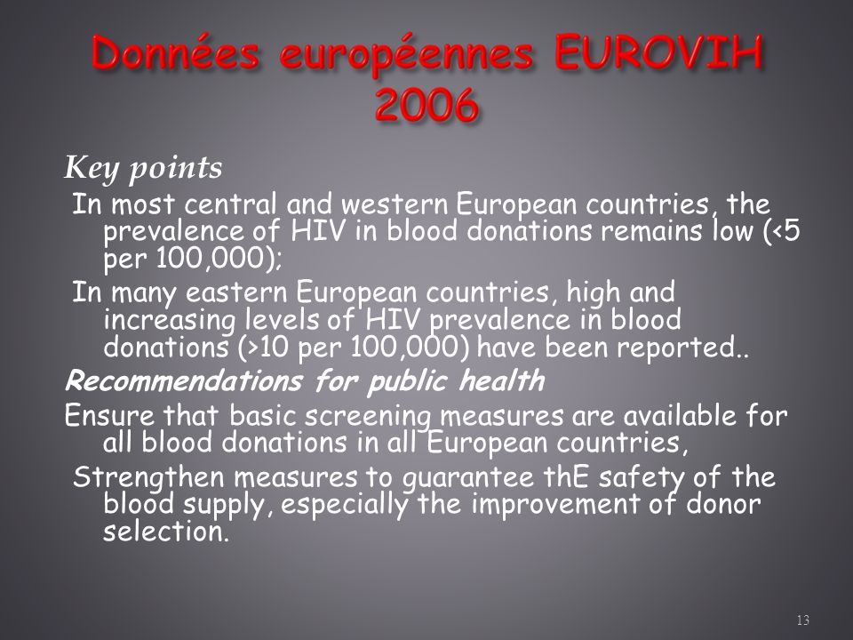 Key points In most central and western European countries, the prevalence of HIV in blood donations remains low (<5 per 100,000); In many eastern Euro