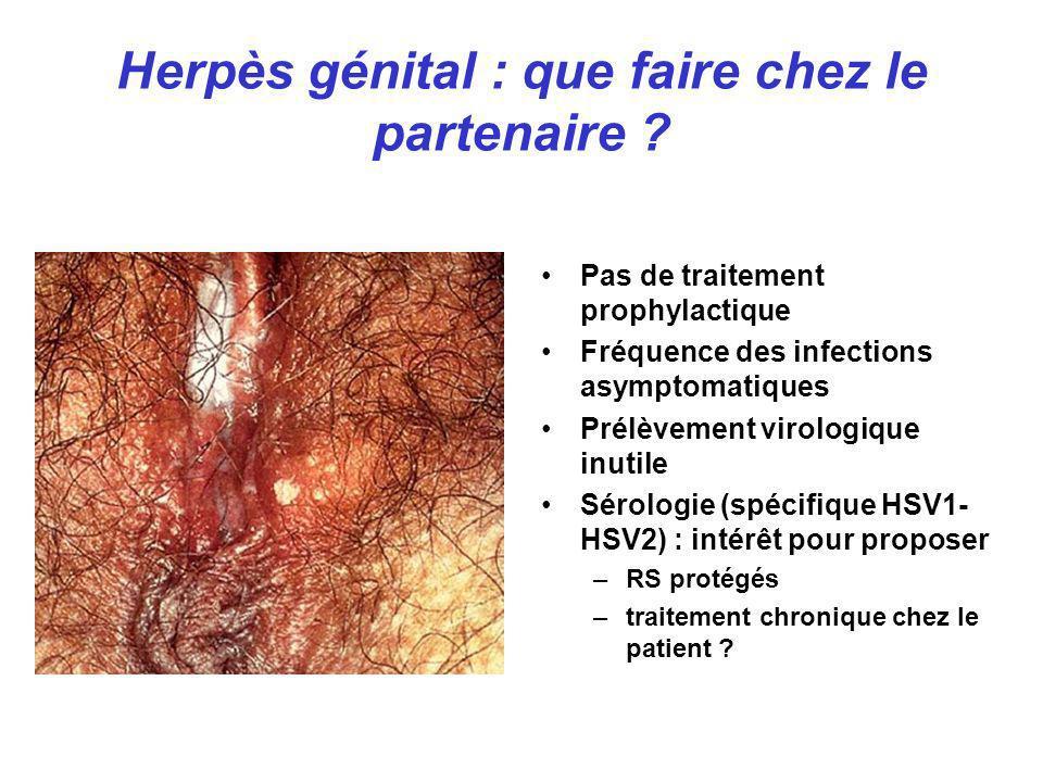 Herpès génital : que faire chez le partenaire ? Pas de traitement prophylactique Fréquence des infections asymptomatiques Prélèvement virologique inut
