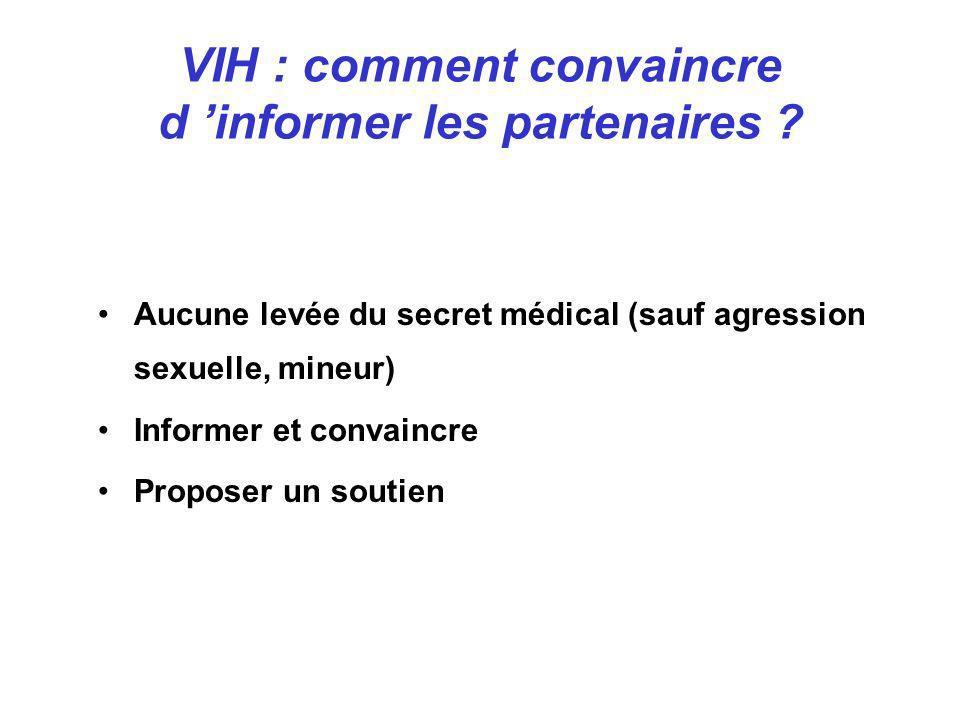 Aucune levée du secret médical (sauf agression sexuelle, mineur) Informer et convaincre Proposer un soutien VIH : comment convaincre d informer les pa