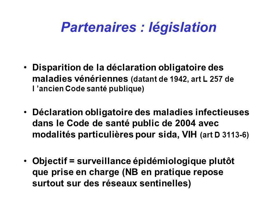 Certificat prénuptial –pas d obligation pour IST –mentionne que les examens ont été prescrits –ne lève pas le secret médical –refus de traitement pour syphilis cf –on peut refuser de signer le certificat (à discuter) sans donner de motif précis Aide médicale à la procréation –examens obligatoires comportant syphilis, VHB et VIH –modalités particulières si VIH (VHB, VHC) Agression sexuelle –obligation de dépistage Partenaires : législation