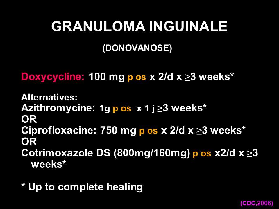 Doxycycline: 100 mg p os x 2/d x 3 weeks* Alternatives: Azithromycine: 1g p os x 1 j 3 weeks* OR Ciprofloxacine: 750 mg p os x 2/d x 3 weeks* OR Cotri