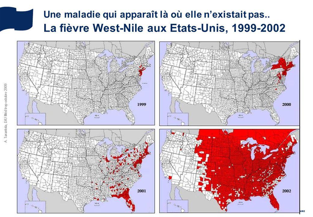 A. Tarantola, DIU Méd trop octobre 2009 Une maladie qui apparaît là où elle nexistait pas.. La fièvre West-Nile aux Etats-Unis, 1999-2002