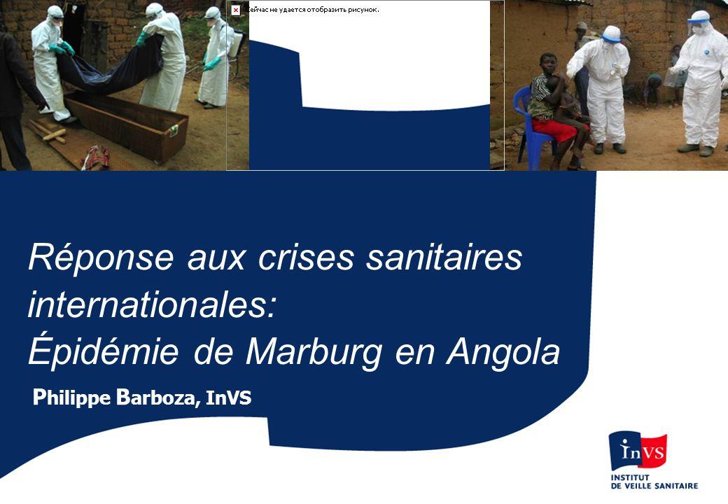 P hilippe B arboza, InVS Réponse aux crises sanitaires internationales: Épidémie de Marburg en Angola