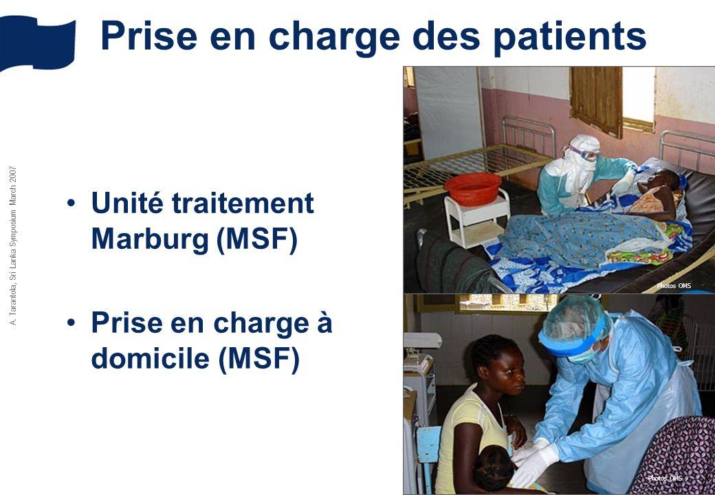 A. Tarantola, Sri Lanka Symposium March 2007 Prise en charge des patients Unité traitement Marburg (MSF) Prise en charge à domicile (MSF) Photos OMS