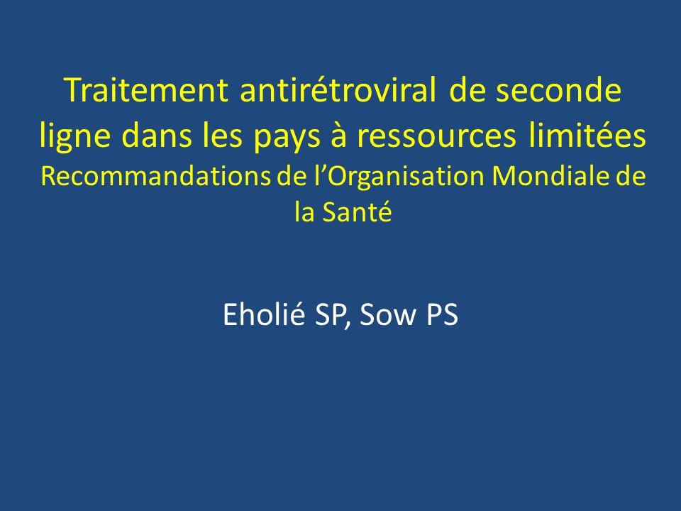 Traitement antirétroviral de seconde ligne dans les pays à ressources limitées Recommandations de lOrganisation Mondiale de la Santé Eholié SP, Sow PS
