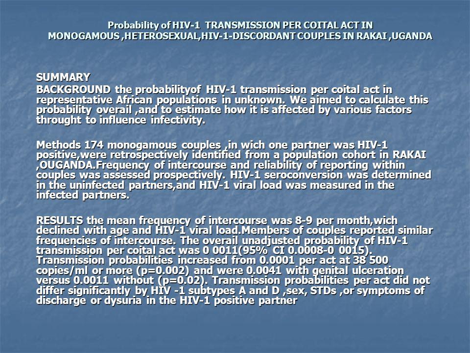 Probability of HIV-1 TRANSMISSION PER COITAL ACT IN MONOGAMOUS,HETEROSEXUAL,HIV-1-DISCORDANT COUPLES IN RAKAI,UGANDA SUMMARY BACKGROUND the probabilit