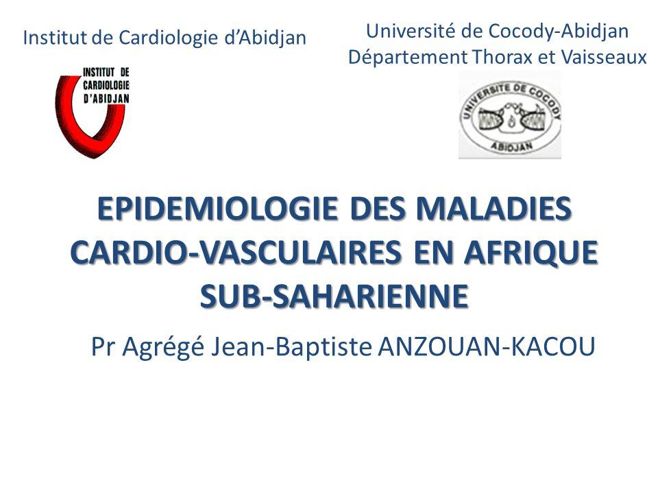 EPIDEMIOLOGIE DES MALADIES CARDIO-VASCULAIRES EN AFRIQUE SUB-SAHARIENNE Pr Agrégé Jean-Baptiste ANZOUAN-KACOU Institut de Cardiologie dAbidjan Univers