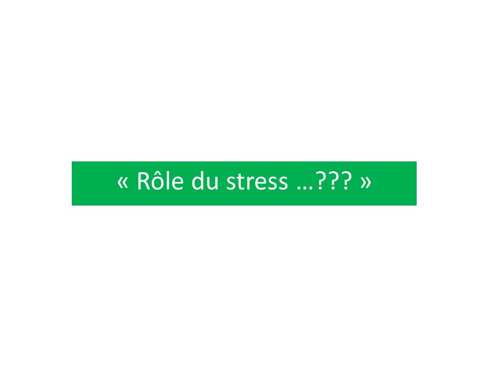 « Rôle du stress …??? »